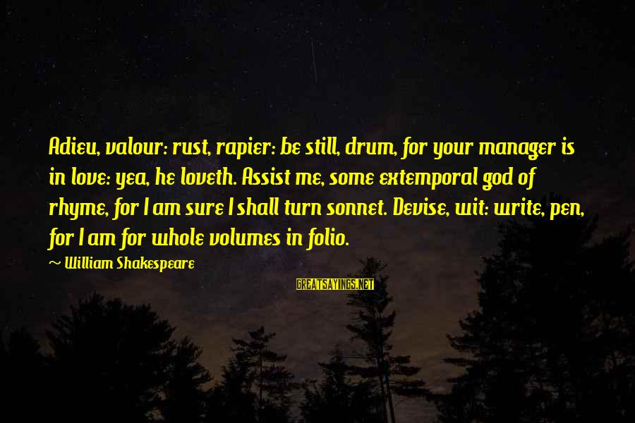 God That Rhyme Sayings By William Shakespeare: Adieu, valour: rust, rapier: be still, drum, for your manager is in love: yea, he