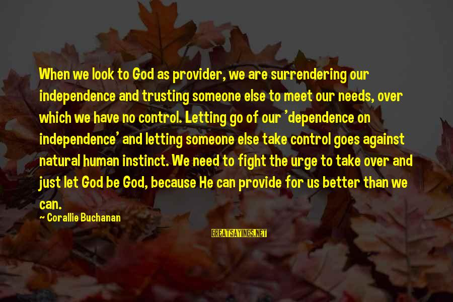 God The Provider Sayings By Corallie Buchanan: When we look to God as provider, we are surrendering our independence and trusting someone