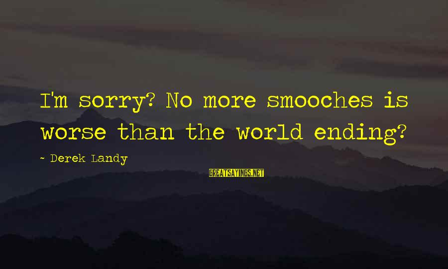 God The Provider Sayings By Derek Landy: I'm sorry? No more smooches is worse than the world ending?