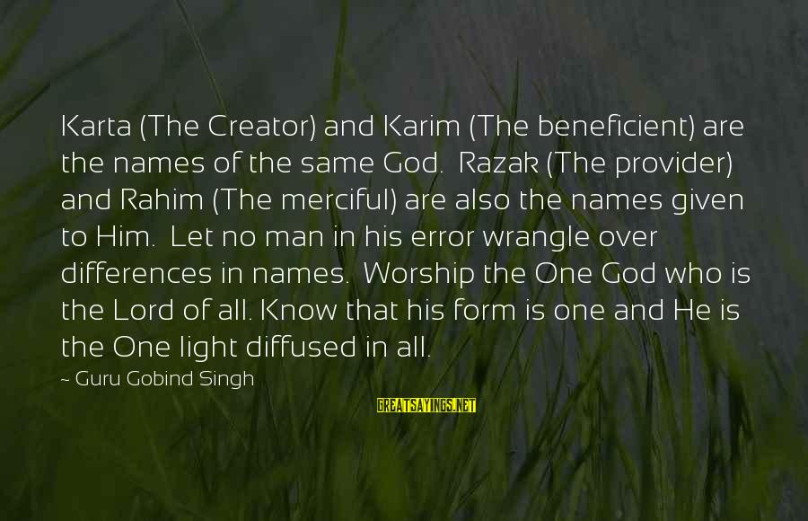 God The Provider Sayings By Guru Gobind Singh: Karta (The Creator) and Karim (The beneficient) are the names of the same God. Razak