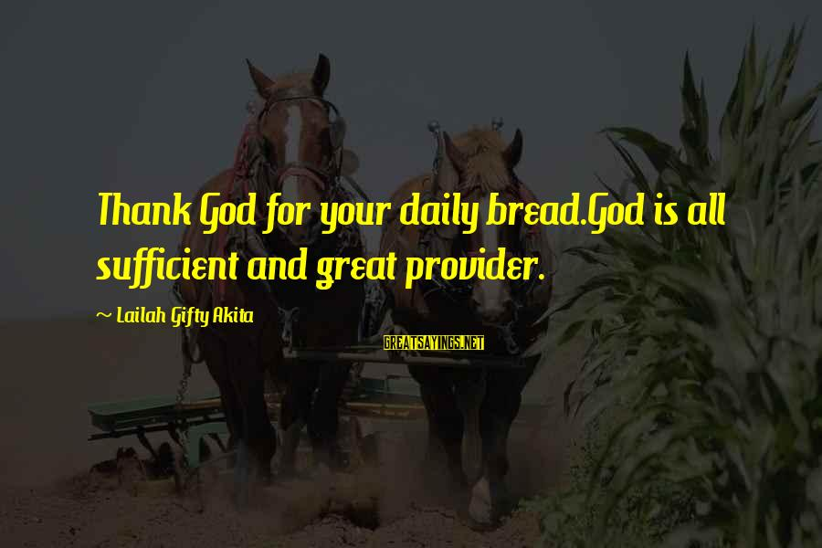 God The Provider Sayings By Lailah Gifty Akita: Thank God for your daily bread.God is all sufficient and great provider.