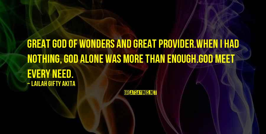 God The Provider Sayings By Lailah Gifty Akita: Great God of wonders and great provider.When I had nothing, God alone was more than