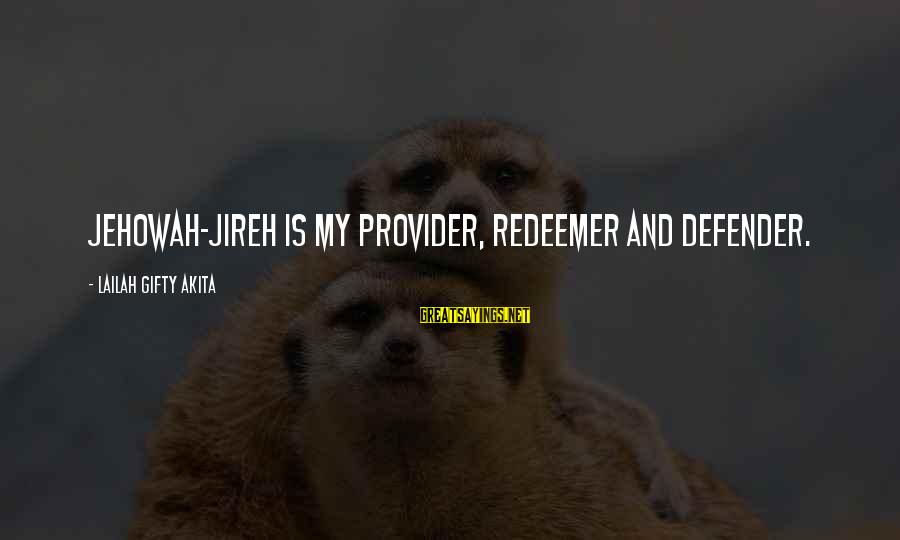God The Provider Sayings By Lailah Gifty Akita: Jehowah-Jireh is my provider, redeemer and defender.
