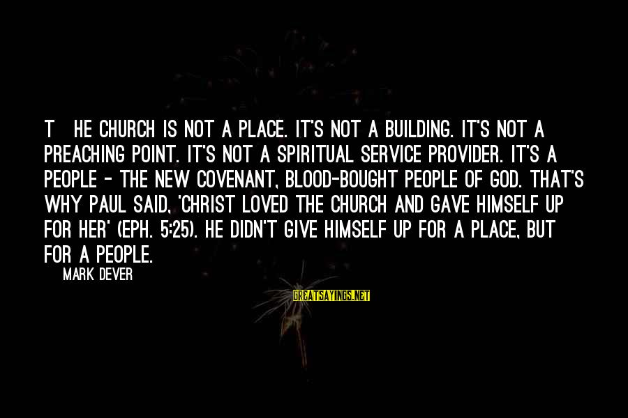 God The Provider Sayings By Mark Dever: T]he church is not a place. It's not a building. It's not a preaching point.