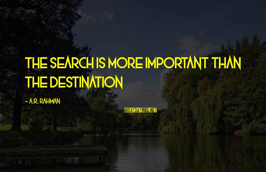 God Took Another Angel Sayings By A.R. Rahman: The search is more important than the destination