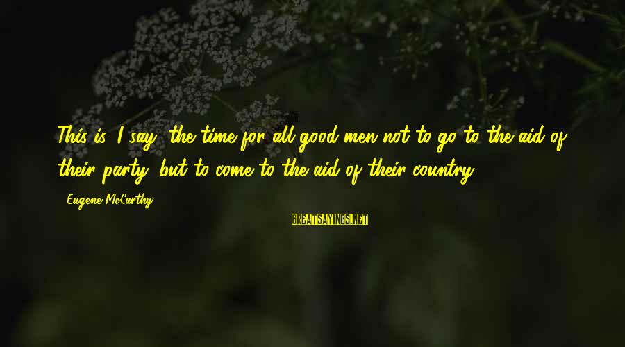 God Took Another Angel Sayings By Eugene McCarthy: This is, I say, the time for all good men not to go to the