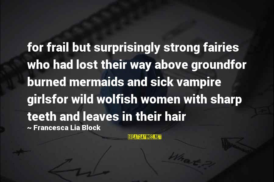 God Took Another Angel Sayings By Francesca Lia Block: for frail but surprisingly strong fairies who had lost their way above groundfor burned mermaids
