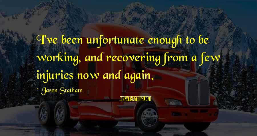 God Took Another Angel Sayings By Jason Statham: I've been unfortunate enough to be working, and recovering from a few injuries now and