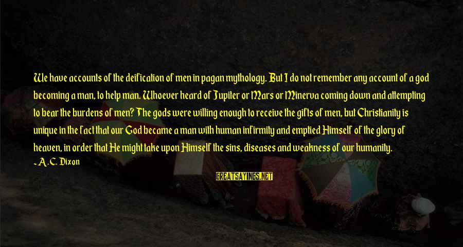 God Vs Man Sayings By A.C. Dixon: We have accounts of the deification of men in pagan mythology. But I do not