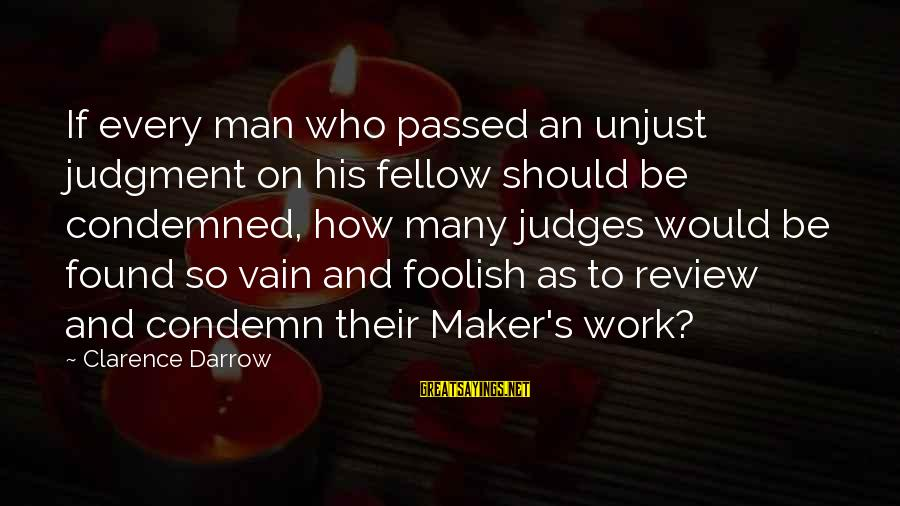 God Vs Man Sayings By Clarence Darrow: If every man who passed an unjust judgment on his fellow should be condemned, how