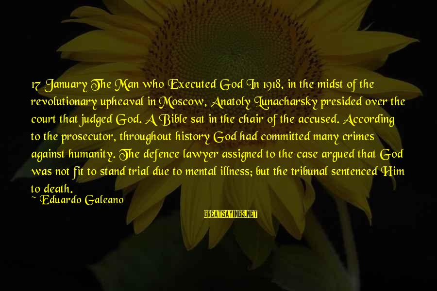 God Vs Man Sayings By Eduardo Galeano: 17 January The Man who Executed God In 1918, in the midst of the revolutionary