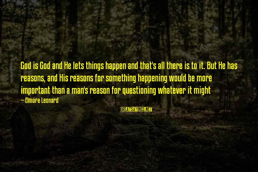 God Vs Man Sayings By Elmore Leonard: God is God and He lets things happen and that's all there is to it.