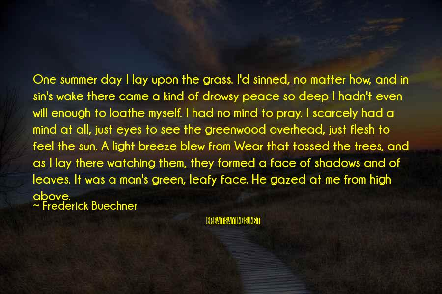 God Vs Man Sayings By Frederick Buechner: One summer day I lay upon the grass. I'd sinned, no matter how, and in