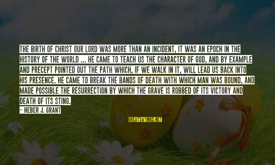 God Vs Man Sayings By Heber J. Grant: The birth of Christ our Lord was more than an incident, it was an epoch