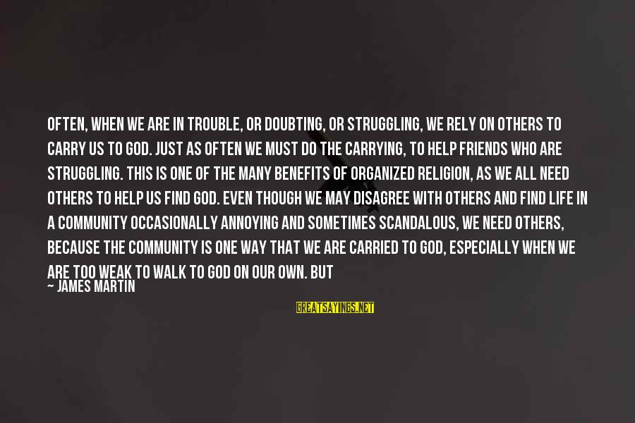 God Vs Man Sayings By James Martin: Often, when we are in trouble, or doubting, or struggling, we rely on others to