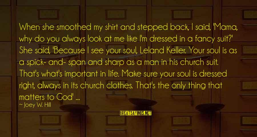 God Vs Man Sayings By Joey W. Hill: When she smoothed my shirt and stepped back, I said, 'Mama, why do you always