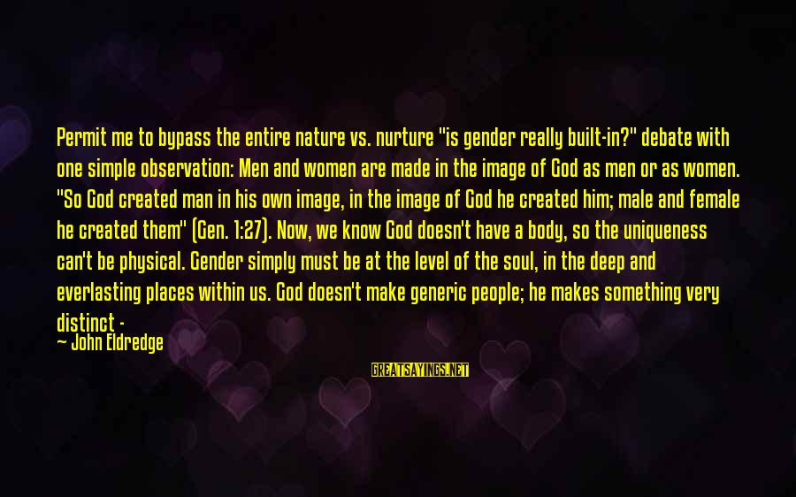 """God Vs Man Sayings By John Eldredge: Permit me to bypass the entire nature vs. nurture """"is gender really built-in?"""" debate with"""
