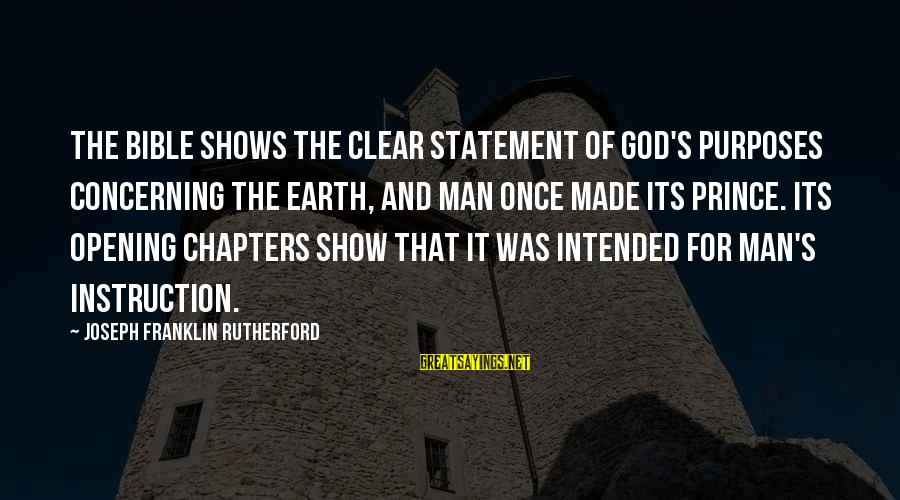 God Vs Man Sayings By Joseph Franklin Rutherford: The Bible shows the clear statement of God's purposes concerning the earth, and man once