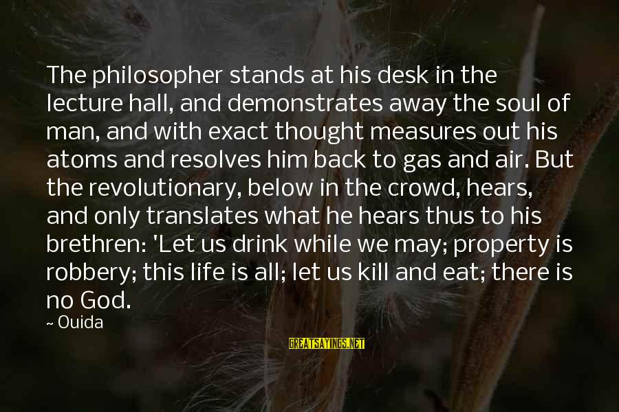 God Vs Man Sayings By Ouida: The philosopher stands at his desk in the lecture hall, and demonstrates away the soul