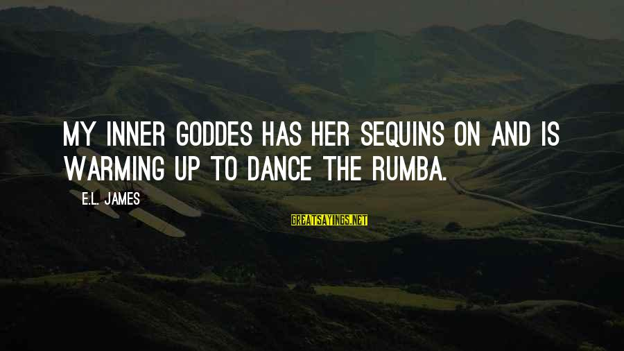 Goddes Sayings By E.L. James: My inner goddes has her sequins on and is warming up to dance the rumba.