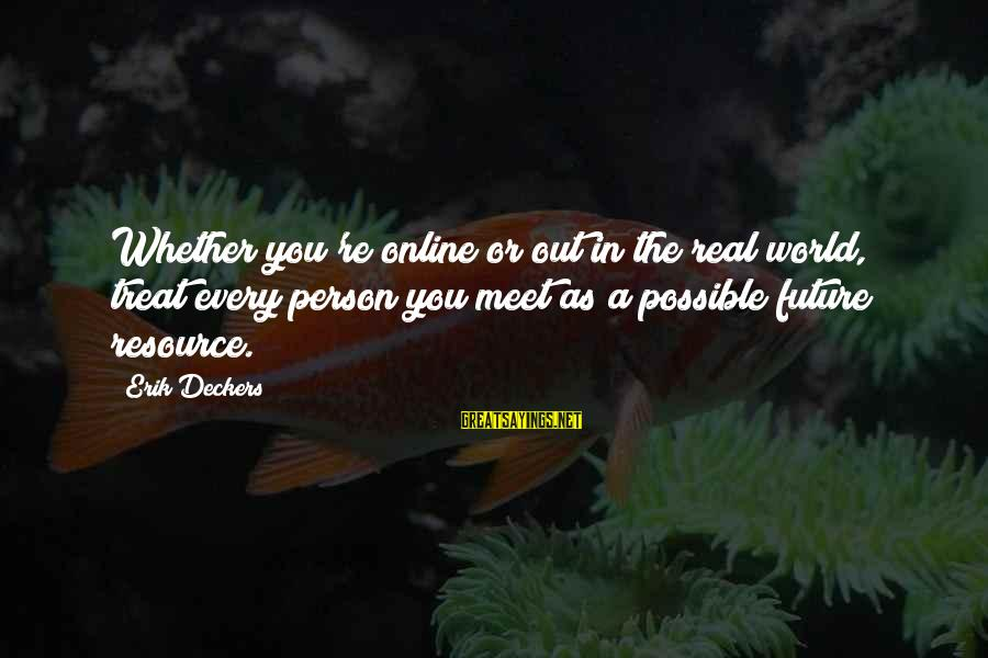 Goddes Sayings By Erik Deckers: Whether you're online or out in the real world, treat every person you meet as