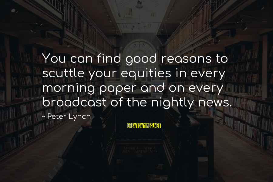 Goddes Sayings By Peter Lynch: You can find good reasons to scuttle your equities in every morning paper and on