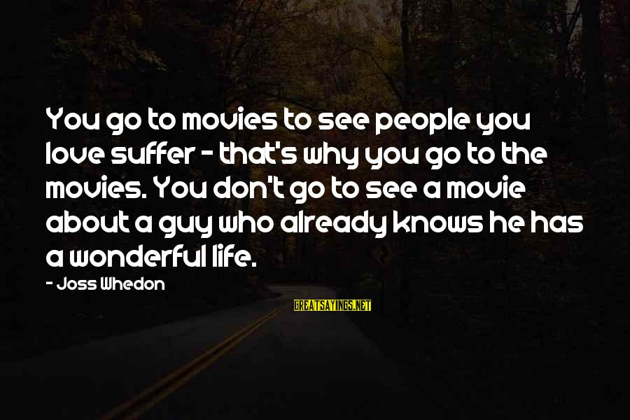 Godfather Quotes And Sayings By Joss Whedon: You go to movies to see people you love suffer - that's why you go