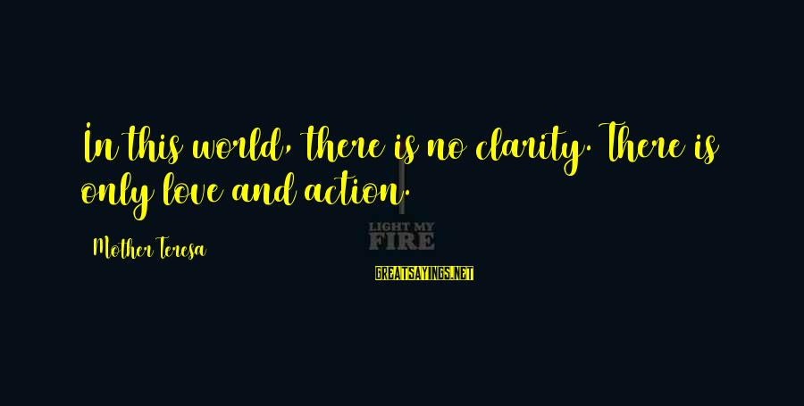 Godfather Quotes And Sayings By Mother Teresa: In this world, there is no clarity. There is only love and action.