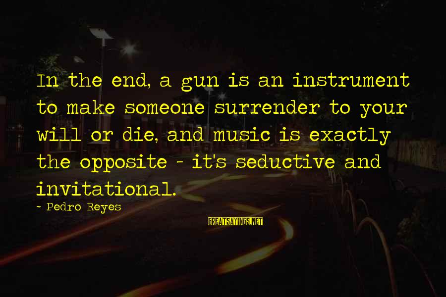 Godfather Quotes And Sayings By Pedro Reyes: In the end, a gun is an instrument to make someone surrender to your will