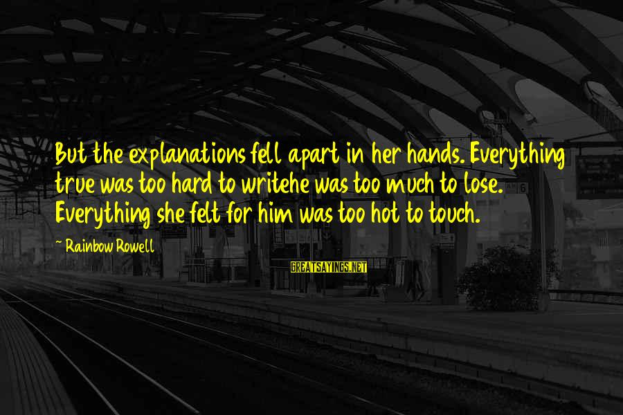 Godfather Quotes And Sayings By Rainbow Rowell: But the explanations fell apart in her hands. Everything true was too hard to writehe