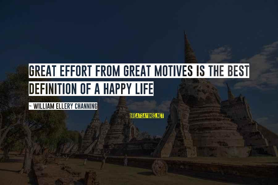 Godfather Quotes And Sayings By William Ellery Channing: Great effort from great motives is the best definition of a happy life