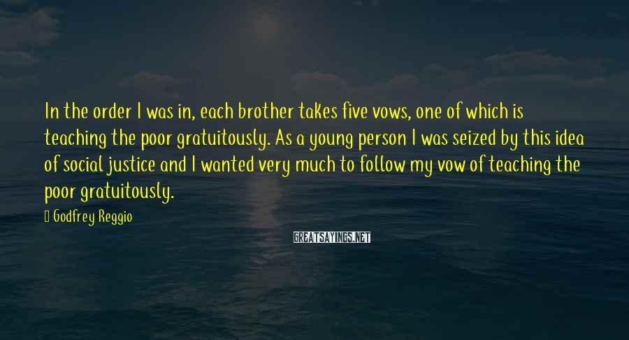 Godfrey Reggio Sayings: In the order I was in, each brother takes five vows, one of which is