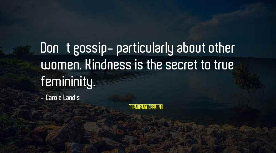 Godparents Scrapbooking Sayings By Carole Landis: Don't gossip- particularly about other women. Kindness is the secret to true femininity.