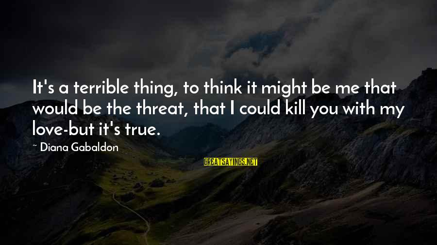 Godparents Scrapbooking Sayings By Diana Gabaldon: It's a terrible thing, to think it might be me that would be the threat,