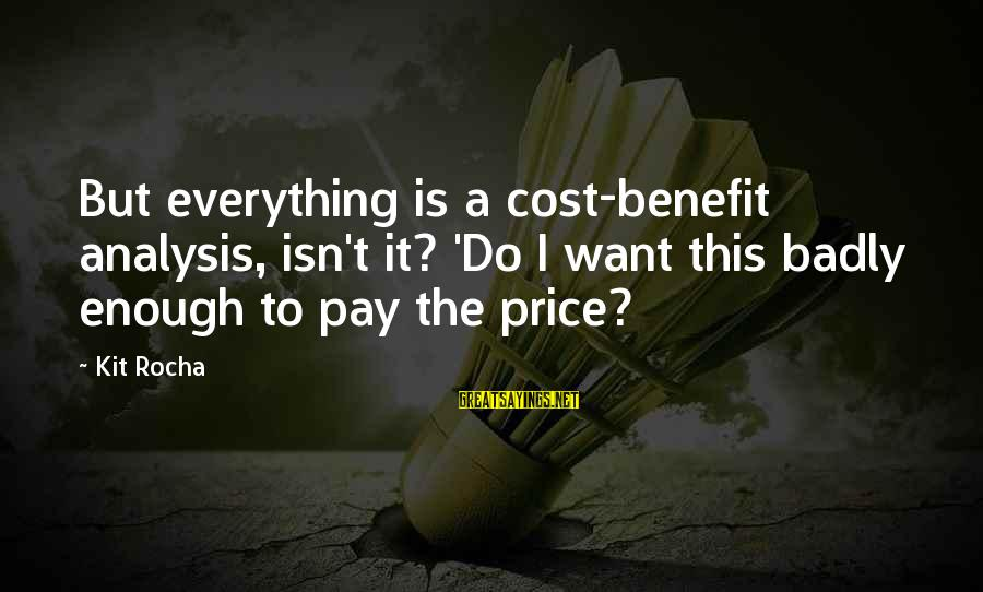 Godparents Scrapbooking Sayings By Kit Rocha: But everything is a cost-benefit analysis, isn't it? 'Do I want this badly enough to