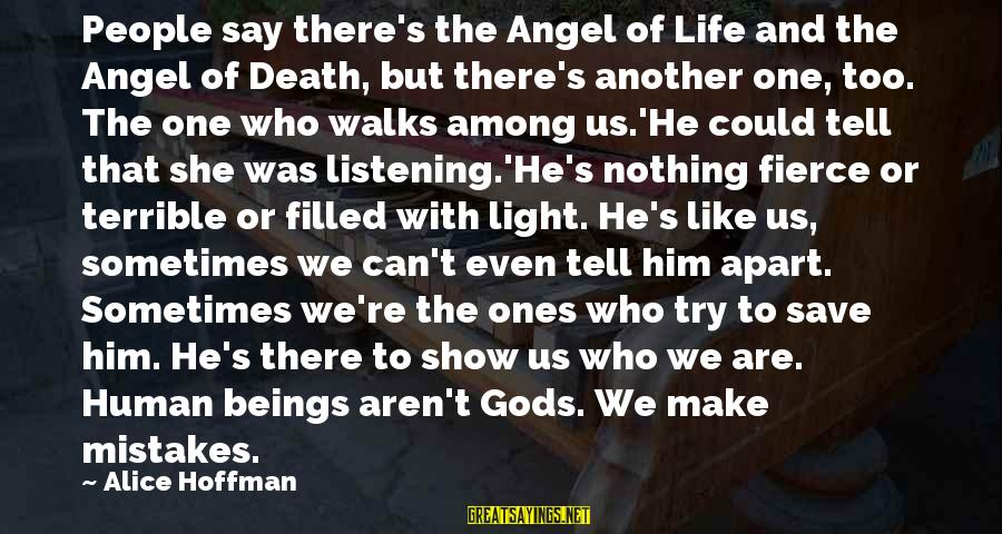 Gods Among Us Sayings By Alice Hoffman: People say there's the Angel of Life and the Angel of Death, but there's another