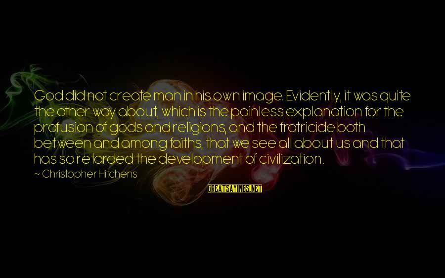 Gods Among Us Sayings By Christopher Hitchens: God did not create man in his own image. Evidently, it was quite the other