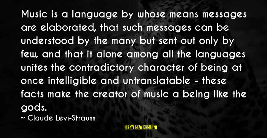 Gods Among Us Sayings By Claude Levi-Strauss: Music is a language by whose means messages are elaborated, that such messages can be
