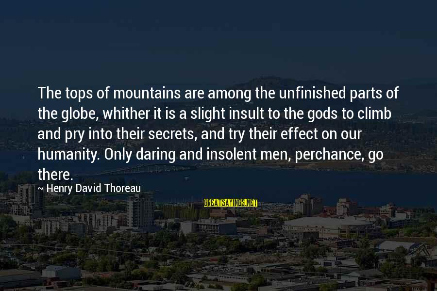 Gods Among Us Sayings By Henry David Thoreau: The tops of mountains are among the unfinished parts of the globe, whither it is