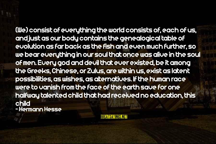 Gods Among Us Sayings By Hermann Hesse: (We) consist of everything the world consists of, each of us, and just as our