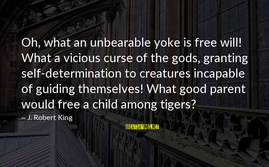 Gods Among Us Sayings By J. Robert King: Oh, what an unbearable yoke is free will! What a vicious curse of the gods,