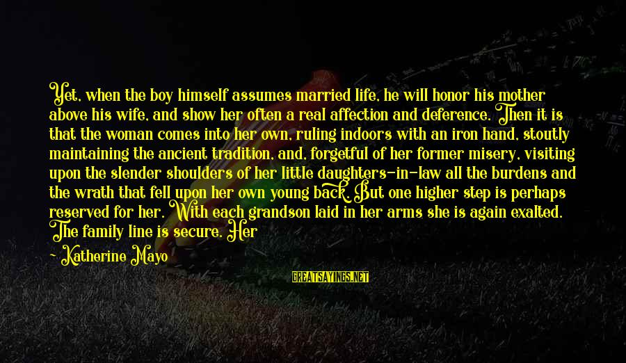 Gods Among Us Sayings By Katherine Mayo: Yet, when the boy himself assumes married life, he will honor his mother above his