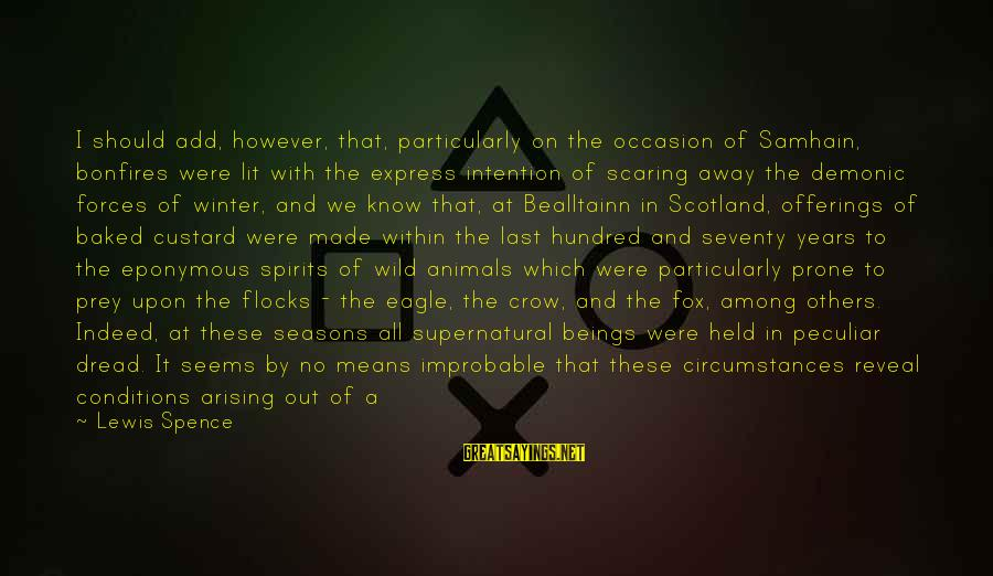 Gods Among Us Sayings By Lewis Spence: I should add, however, that, particularly on the occasion of Samhain, bonfires were lit with