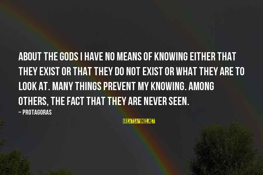 Gods Among Us Sayings By Protagoras: About the gods I have no means of knowing either that they exist or that
