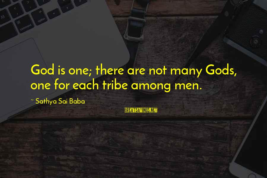 Gods Among Us Sayings By Sathya Sai Baba: God is one; there are not many Gods, one for each tribe among men.