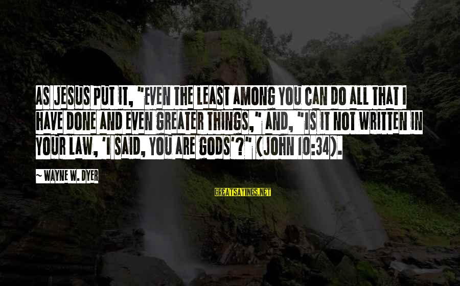 """Gods Among Us Sayings By Wayne W. Dyer: As Jesus put it, """"Even the least among you can do all that I have"""
