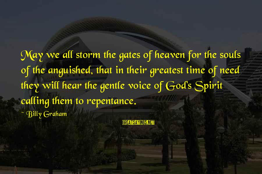 God's Calling Sayings By Billy Graham: May we all storm the gates of heaven for the souls of the anguished, that