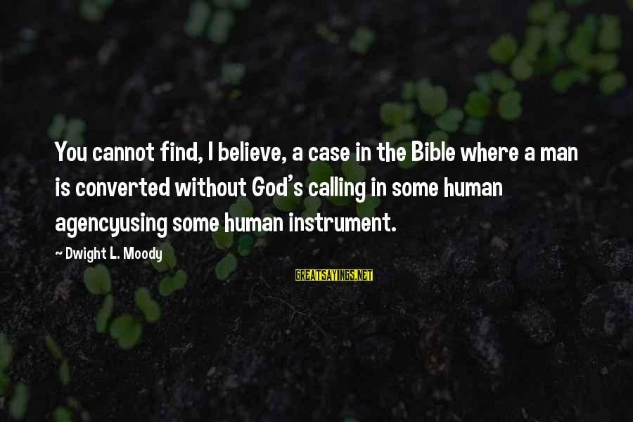God's Calling Sayings By Dwight L. Moody: You cannot find, I believe, a case in the Bible where a man is converted
