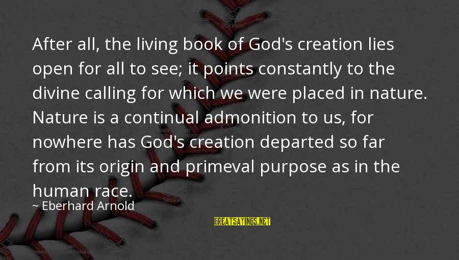 God's Calling Sayings By Eberhard Arnold: After all, the living book of God's creation lies open for all to see; it