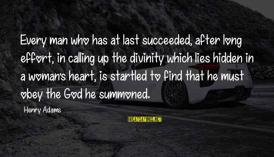 God's Calling Sayings By Henry Adams: Every man who has at last succeeded, after long effort, in calling up the divinity
